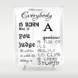Everbody is a genious Shower Curtain
