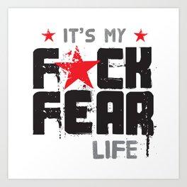 F★CK FEAR (it's YOUR life) Art Print