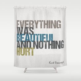 Everything was beautiful and nothing hurt – Kurt Vonnegut quote Slaughterhouse Five Shower Curtain