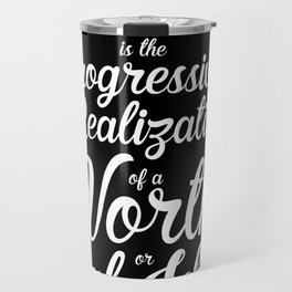 """""""Success is the progressive realization of a worthy goal or ideal."""" - Earl Nightingale Travel Mug"""