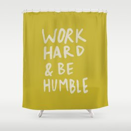 Work Hard and Be Humble x Mustard Shower Curtain