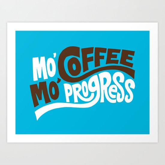 Mo' Coffee Mo' Progress Art Print