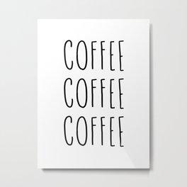 Coffee coffee coffee - typography print Metal Print