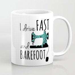 I Drive Fast and Barefoot Coffee Mug