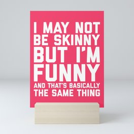 May Not Be Skinny Funny Quote Mini Art Print