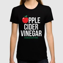 Apple Cider Vinegar gift Funny ACV Miracle Cure Gift Health Drink Organic Detox Sickness Cure T-shirt