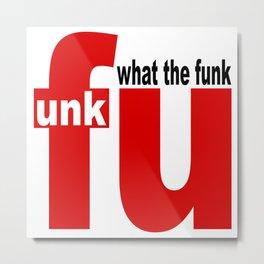 what the funk Metal Print