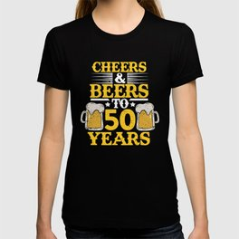 Cheers And Beers To 50 Years Tshirt I 50th Birthday T-Shirt T-shirt