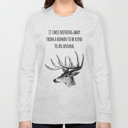 It takes nothing away from a human to be kind to an animal - Animal rights Quote  Long Sleeve T-shirt