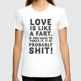 Love is like a fart, funny quote, humor sentence, joke for smiling, happy life T-shirt