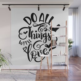 Do All Things With Love Wall Mural