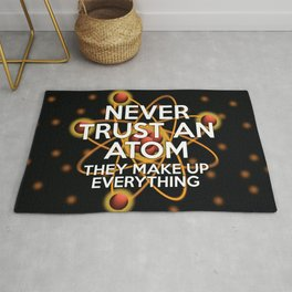 NEVER TRUST AN ATOM Funny Cool Science Quote Rug