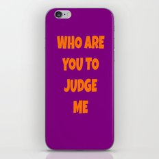 WHO ARE YOU TO JUDGE ME iPhone & iPod Skin