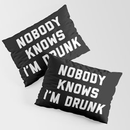 I'm Drunk Funny Quote Pillow Sham