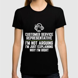 Customer service representative I'm Not Arguing I'm Just Explaining Why I'm Right Customer service T-shirt