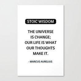 Stoic Quotes - Marcus Aurelius - Philosophy - The Universe is Change Canvas Print