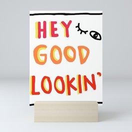 Hey Good Lookin' Mini Art Print