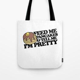 Feed me pancakes and tell me I'm pretty Tote Bag