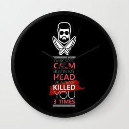 I May Look Calm But In My Head I've Already Killed You 3 Times Wall Clock