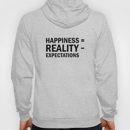 Happiness = Reality - Expectations Hoody