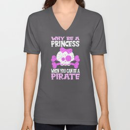 Why Be A Princess When You Can Be A Pirate Motif Unisex V-Neck