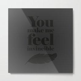 You make me feel invincible Metal Print
