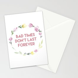 Bad times don't last forever Stationery Cards