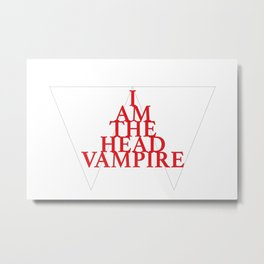 I Am The Head Vampire Metal Print