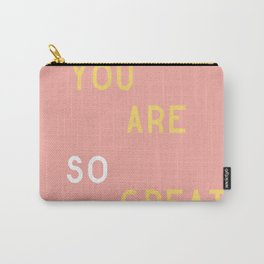 You Are So Great Carry-All Pouch