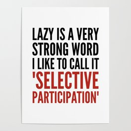 Lazy is a Very Strong Word I Like to Call it Selective Participation (Crimson) Poster