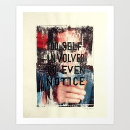 TOO SELF INVOLVED Art Print