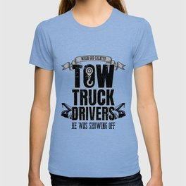 When God Created Tow Truck Driver Showing Off T-shirt
