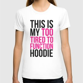 THIS IS MY TOO TIRED TO FUNCTION HOODIE T-shirt