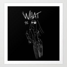 What the... Art Print