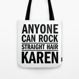 Anyone can rock straight hair, Karen Tote Bag