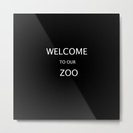 WELCOME TO OUR ZOO Metal Print