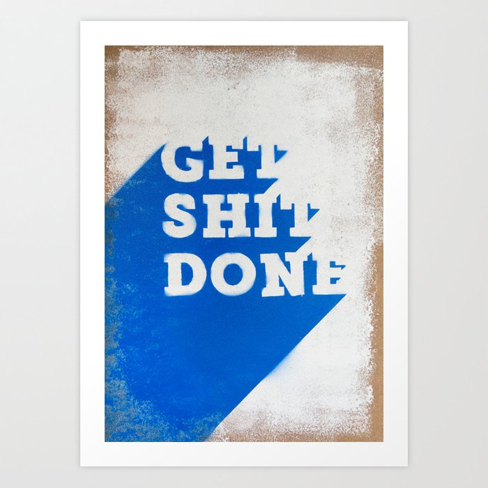 Get Shit Done Stencil Blue Art Print