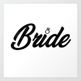 Funny Bride To Be Bridesmaid Bridal Party Gift Art Print