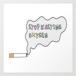 Stop Wasting Oxygen Art Print
