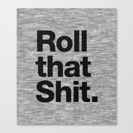 Roll that Shit - light version Canvas Print