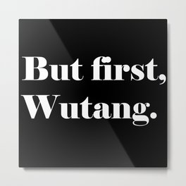 But first, Wutang! Metal Print
