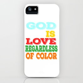 """""""God Is Love Regardless Of Color"""" tee design. Makes a awesome gift to your family and friends too!  iPhone Case"""
