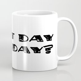 What Day Is Today? Coffee Mug