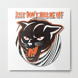 Don't Hiss Me Off Metal Print