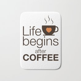 Life begins after coffee - I love Coffee Bath Mat