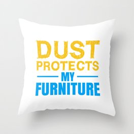 Dust Protects My Funiture Throw Pillow