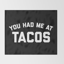 Had Me At Tacos Funny Quote Throw Blanket