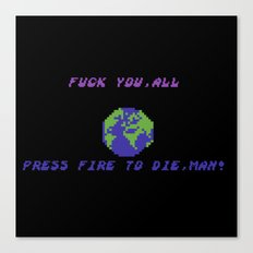 Press Fire To Die Man! Canvas Print
