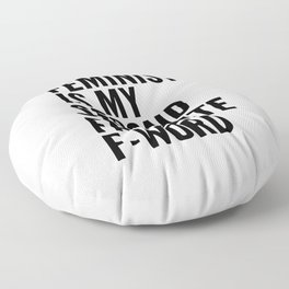 Feminist is My Second Favorite F-Word Floor Pillow