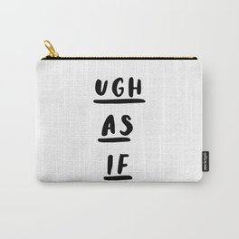 Ugh As If black-white contemporary minimalist typography poster home wall decor bedroom Carry-All Pouch